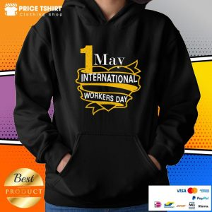 1 May International Workers Day Happy Labor Day Hoodie