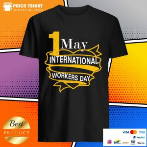 1 May International Workers Day Happy Labor Day Shirt