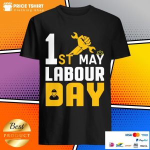 1st May Labour Day Happy Labor Day Shirt