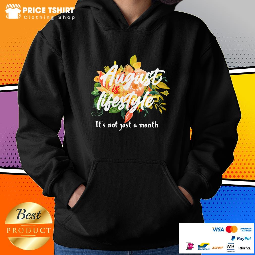 August Is Lifestyle It Is Not Just A Month Flowers Hoodie
