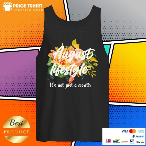 August Is Lifestyle It Is Not Just A Month Flowers Tank Top