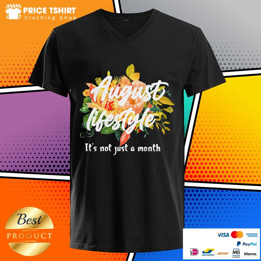 August Is Lifestyle It Is Not Just A Month Flowers V-neck
