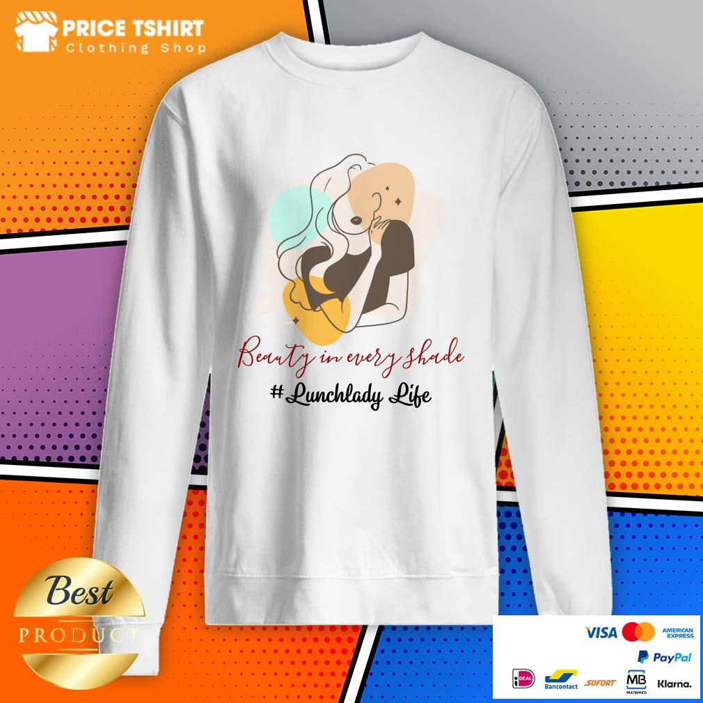 Beauty In Every Shade Lunch Lady Life Sweatshirt