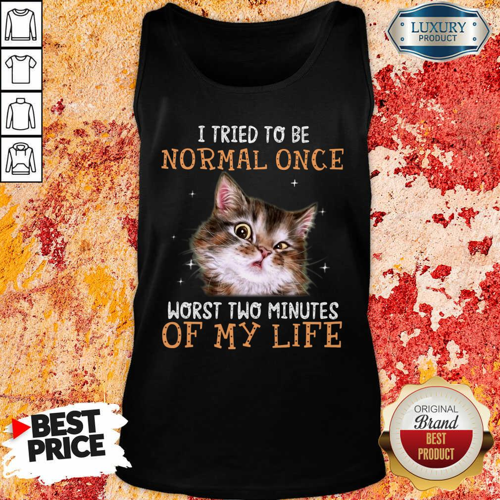 Cat I Tried To Be Normal Once Worst Two Minutes Of My Life Tank Top