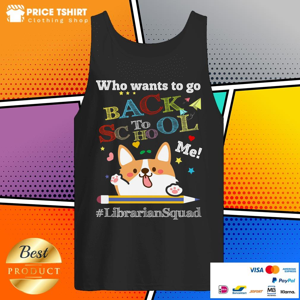Corgi Who Wants To Go Back To School Me Librarian Squad Tank Top
