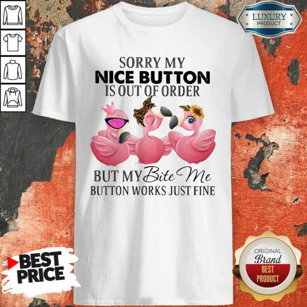 Flamingo My Nice Button Is Out Of Order But My Bite Me Button Works Fine Shirt