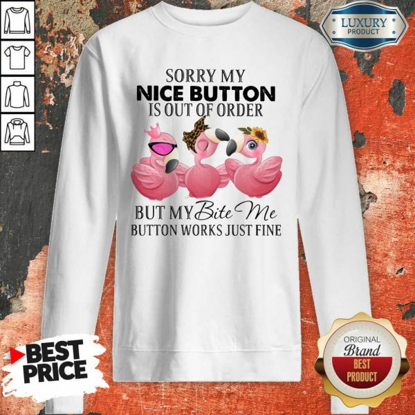 Flamingo My Nice Button Is Out Of Order But My Bite Me Button Works Fine Sweatshirt