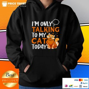 I Am Only Talking To My Cat Today Hoodie