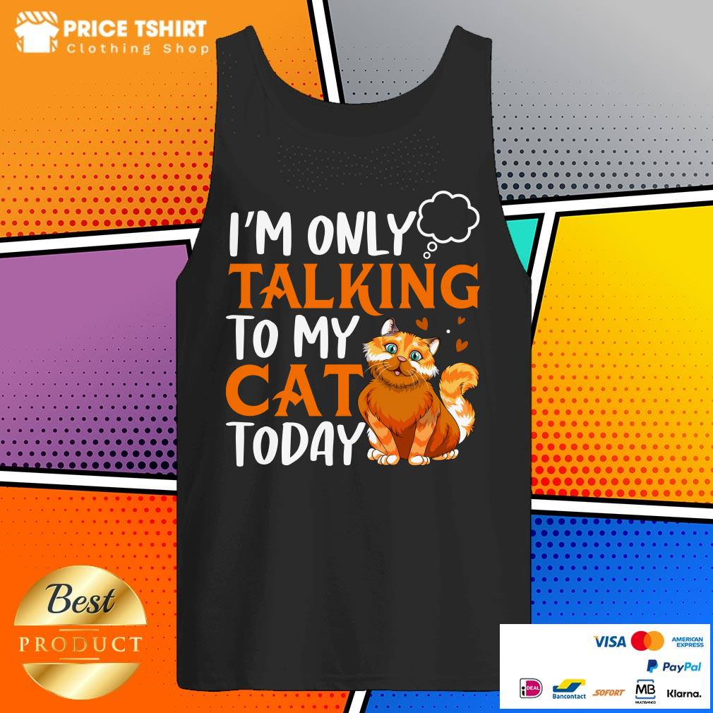 I Am Only Talking To My Cat Today Tank Top