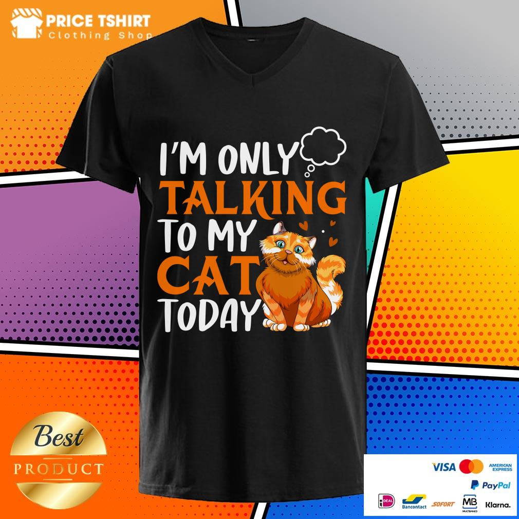 I Am Only Talking To My Cat Today V-neck