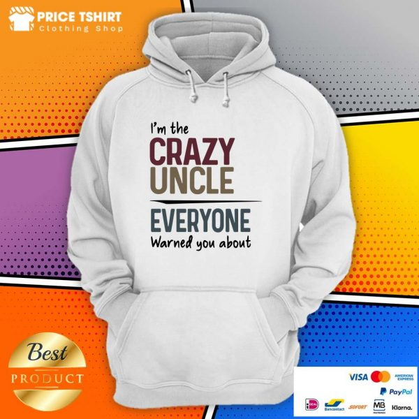 I Am The Crazy Uncle Everyone Warned You About Hoodie