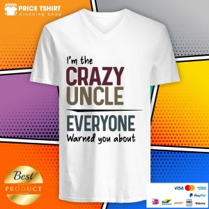 I Am The Crazy Uncle Everyone Warned You About V-neck