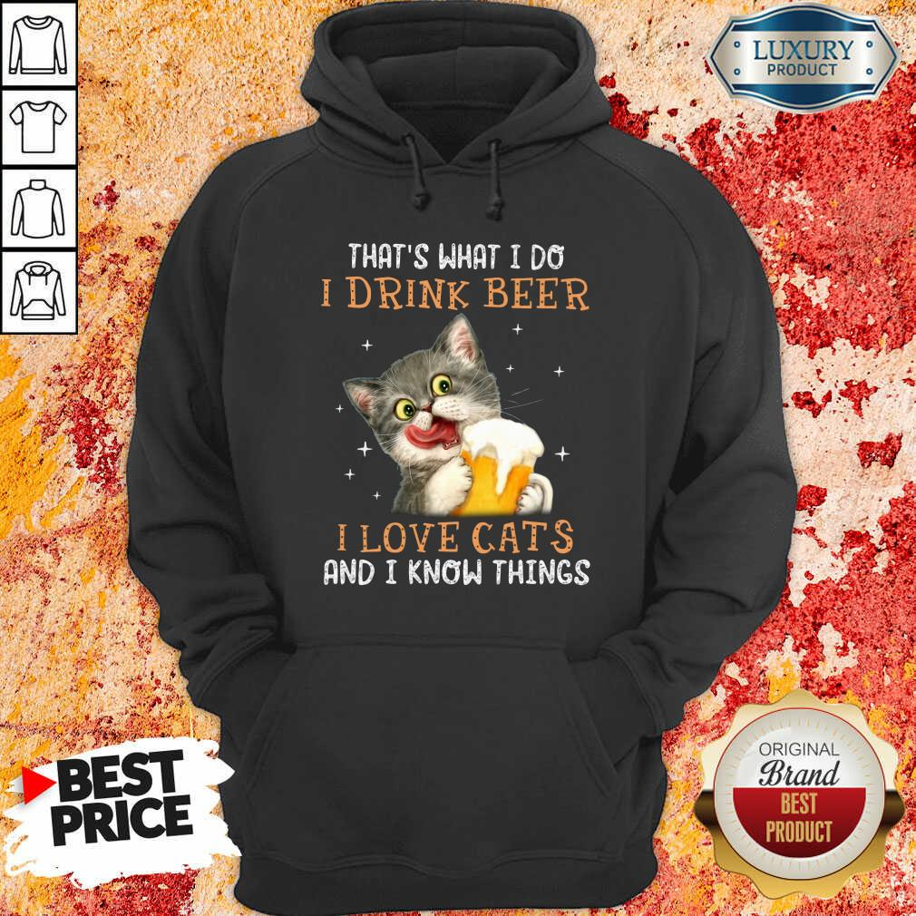 I Drink Beer I Love Cats And I Know Things Hoodie