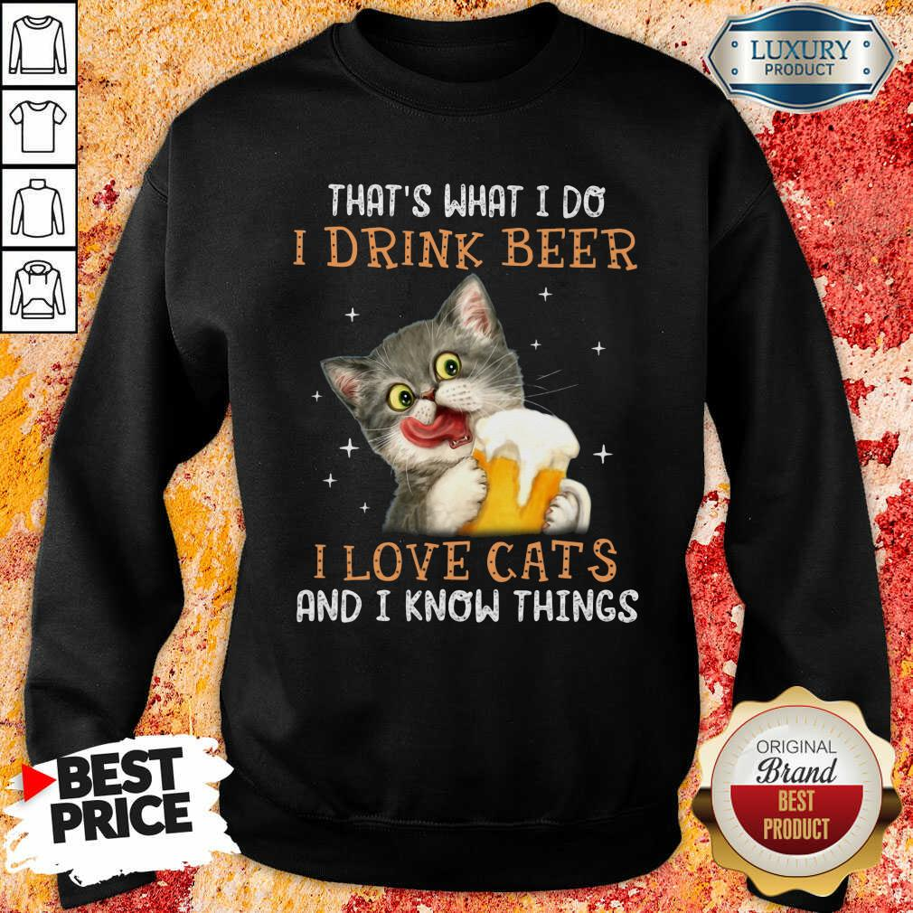 I Drink Beer I Love Cats And I Know Things Sweatshirt