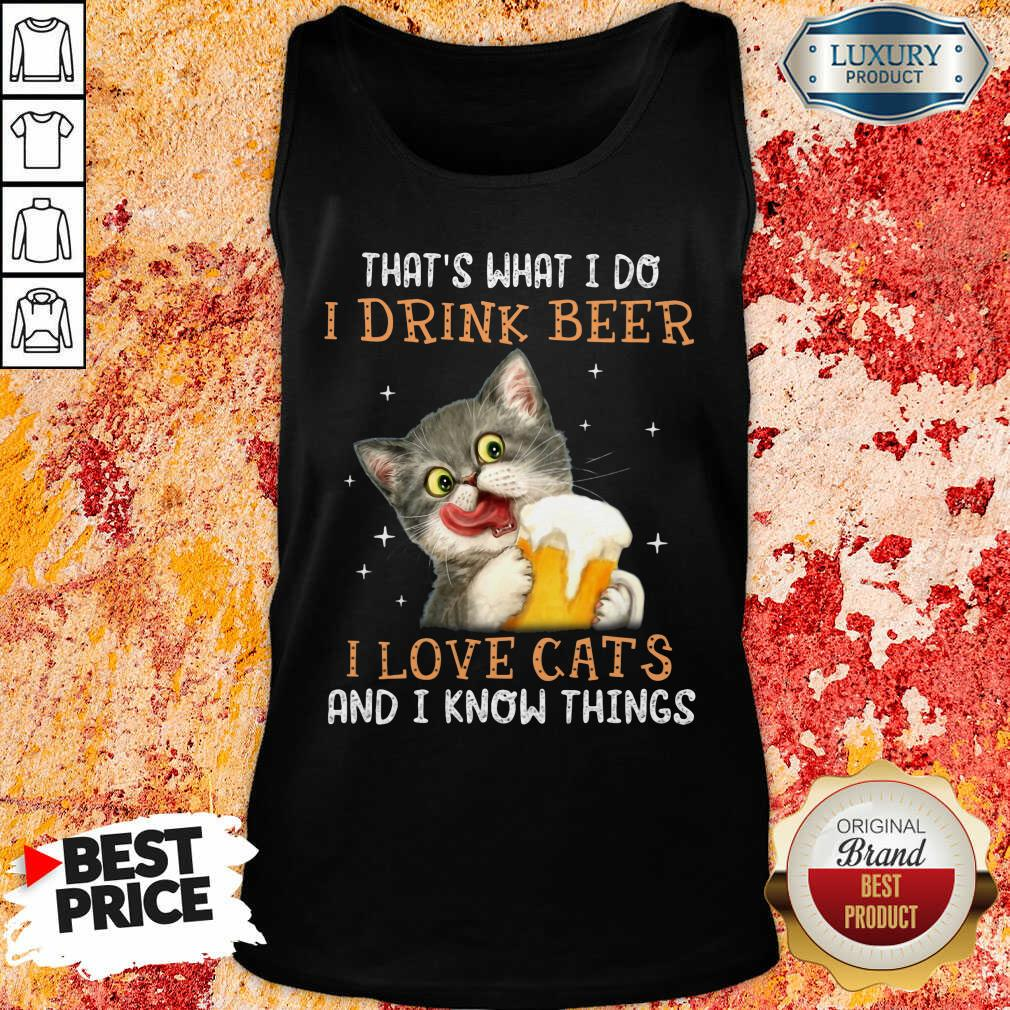 I Drink Beer I Love Cats And I Know Things Tank Top