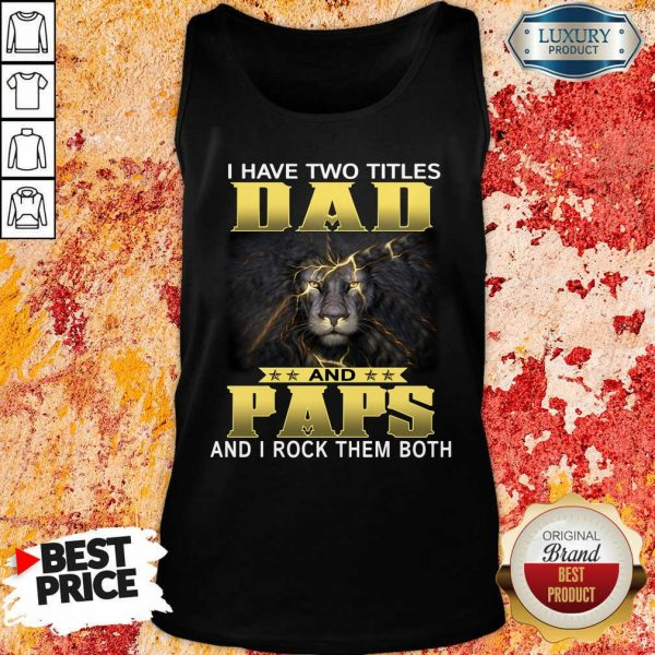 I Have Two Titles Dad And Paps And I Rock Them Both Lion Tank Top