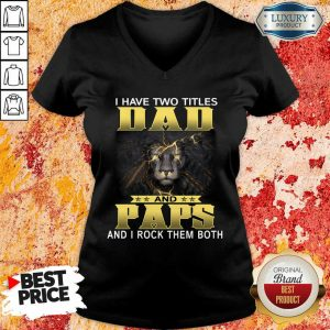 I Have Two Titles Dad And Paps And I Rock Them Both Lion V-neck