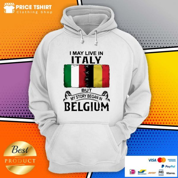 I May Live In Italy But My Story Began In Belgium Flag Hoodie