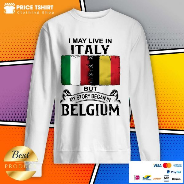 I May Live In Italy But My Story Began In Belgium Flag Sweatshirt