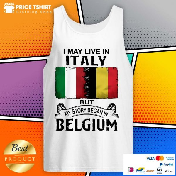 I May Live In Italy But My Story Began In Belgium Flag Tank Top