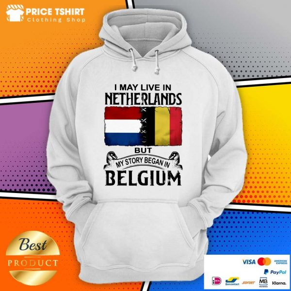 I May Live In Netherlands But My Story Began In Belgium Flag Hoodie