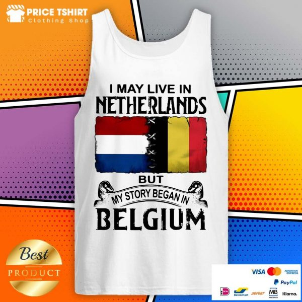 I May Live In Netherlands But My Story Began In Belgium Flag Tank Top
