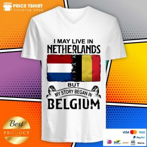 I May Live In Netherlands But My Story Began In Belgium Flag V-neck