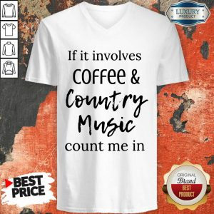If It Involves Coffee And Country Music Count Me In V-neck