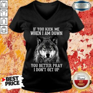 If You Kick Me When I Am Down You Better Pray I Do Not Get Up Wolf V-neck