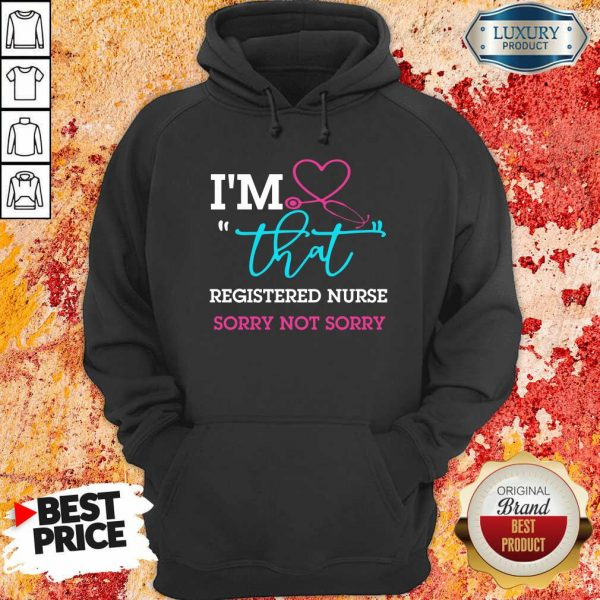 Medical Stethoscope I Am That Registered Nurse Sorry Not Sorry Hoodie