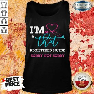 Medical Stethoscope I Am That Registered Nurse Sorry Not Sorry Tank Top