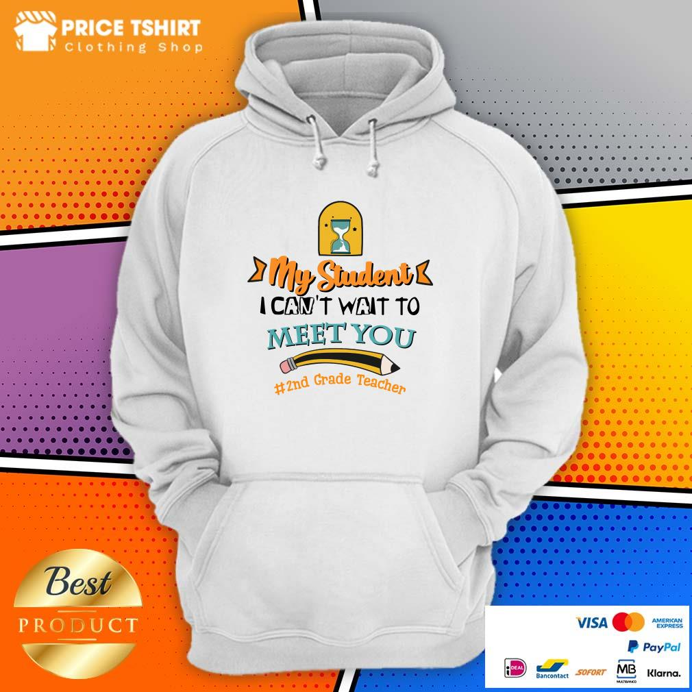 My Student I Can Not Wait To Meet You 2nd Grade Teacher Pencil Hoodie