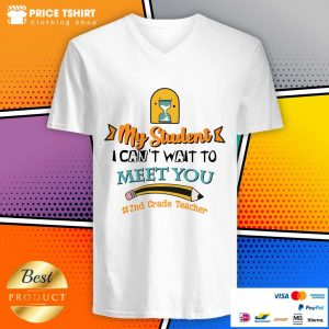 My Student I Can Not Wait To Meet You 2nd Grade Teacher Pencil V-neck