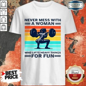 Never Mess With A Woman Who Lifts Heavy Things For Fun Women Vintage Shirt
