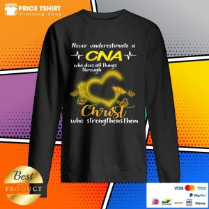 Never Underestimate A CNA Who Does All Things Through Christ Sweatshirt