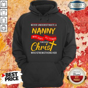 Never Underestimate A Nanny Who Does All Things Through Christ Hoodie
