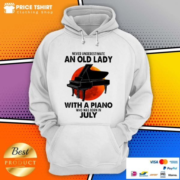Never Underestimate An Old July Lady With A Piano Moon Hoodie