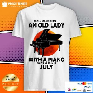 Never Underestimate An Old July Lady With A Piano Moon Shirt