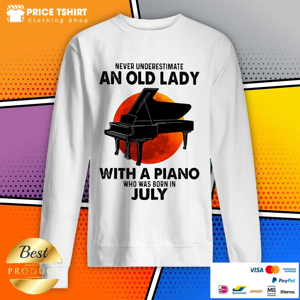 Never Underestimate An Old July Lady With A Piano Moon Sweatshirt