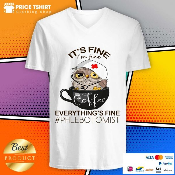 Owl Coffee It Is Fine I Am Fine Everythings Is Fine Phlebotomist V-neck
