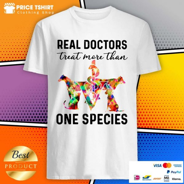 Real Doctors Treat More Than One Species Animal Shirt