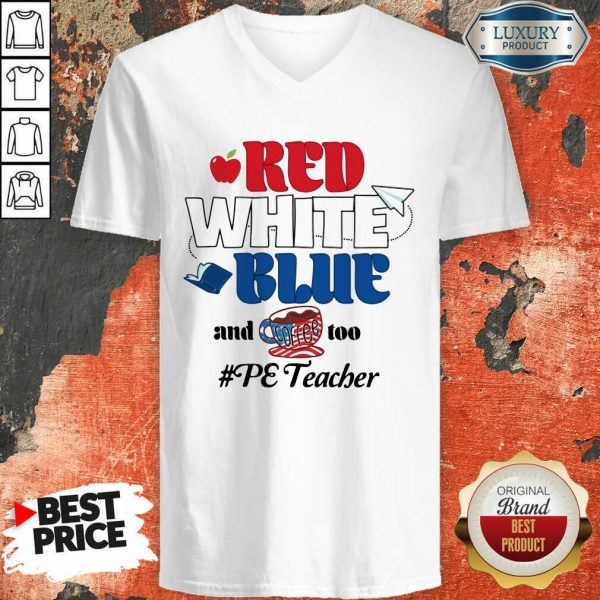 Red White Blue And Coffee Too PE Teacher American Flag V-neck