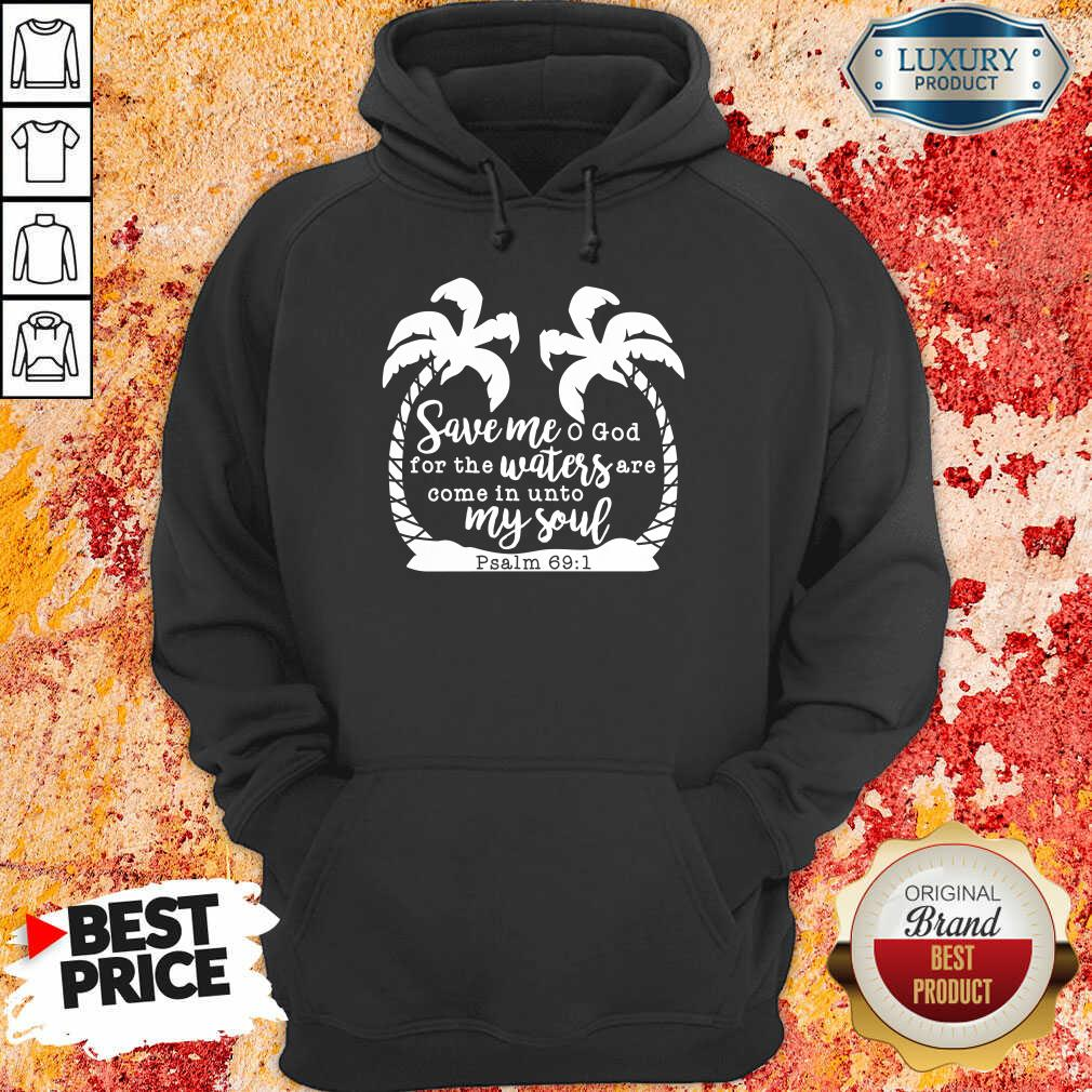 Save Me God For The Waters Are Come In Unto My Soul Hoodie