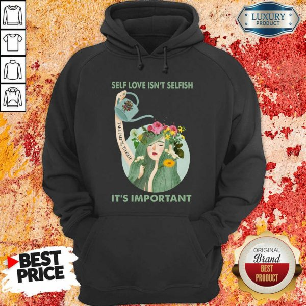 Self Love Is Not Selfish Take Care Yourself It Is Important Hoodie