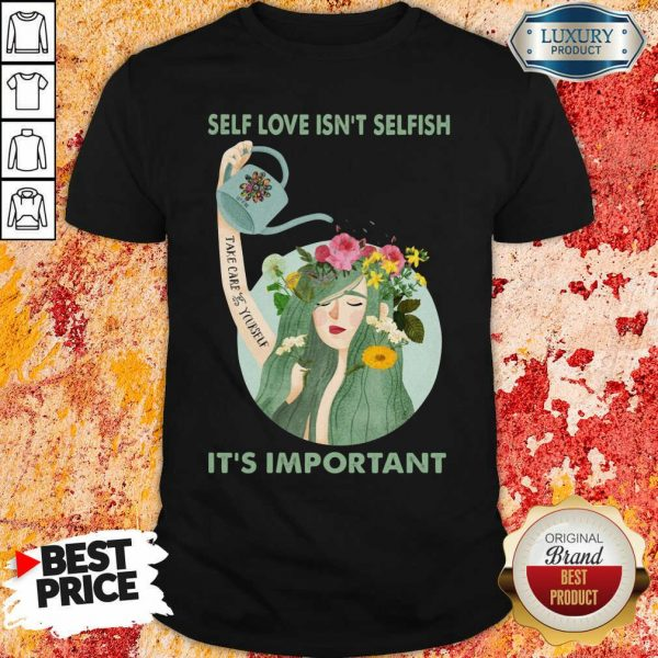 Self Love Is Not Selfish Take Care Yourself It Is Important Shirt