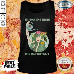 Self Love Is Not Selfish Take Care Yourself It Is Important Tank Top