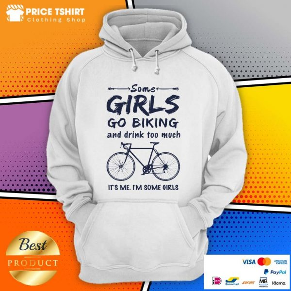 Some Girls Go Biking And Drink Too Much I Am Some Girls Hoodie