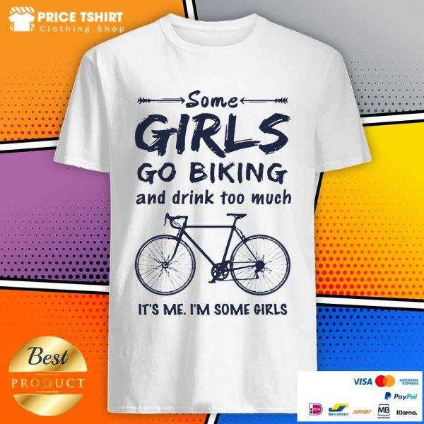 Some Girls Go Biking And Drink Too Much I Am Some Girls Shirt