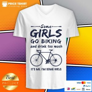 Some Girls Go Biking And Drink Too Much I Am Some Girls V-neck