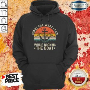 Sorry For What I Said While Docking The Boat Vintage Retro Hoodie